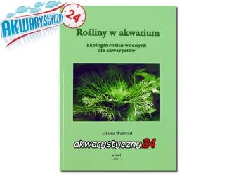 Rośliny w akwarium - Ekologia roślin wodnych dla akwarystów (Diana Walstad)